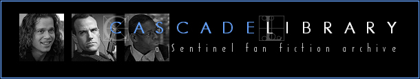 Cascade Library: a Sentinel fan fiction archive
